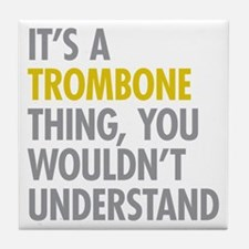 Its A Trombone Thing Tile Coaster