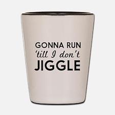 Gonna run till I don't jiggle Shot Glass