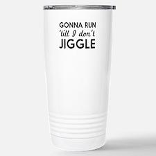 Gonna run till I don't jiggle Travel Mug