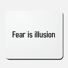 fear is illusion Mousepad