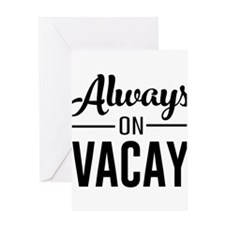 Always on vacay Greeting Cards