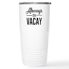 Always on vacay Travel Mug