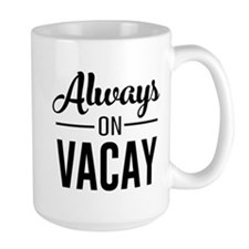 Always on vacay Mugs