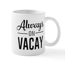 Always on vacay Mugs