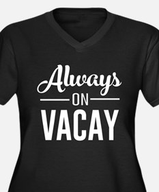 Always on vacay Plus Size T-Shirt