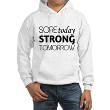 Sore today strong tomorrow Hoodie