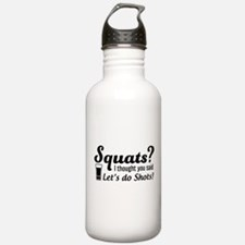 Squats? thought said shots Water Bottle