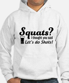 Squats? thought said shots Hoodie