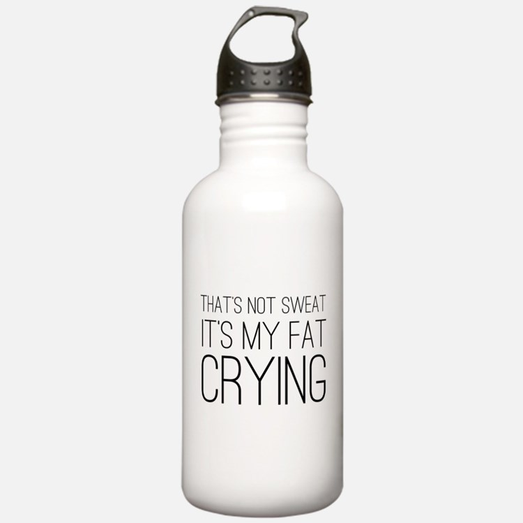 Not sweat fat crying Water Bottle