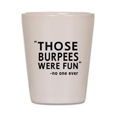 Fun burpees said no one Shot Glass
