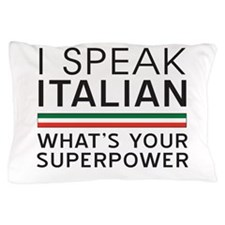 I speak Italian what's your superpower Pillow Case