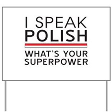 I speak Polish what's your superpower Yard Sign