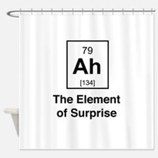 Ah the element of surprise Shower Curtain