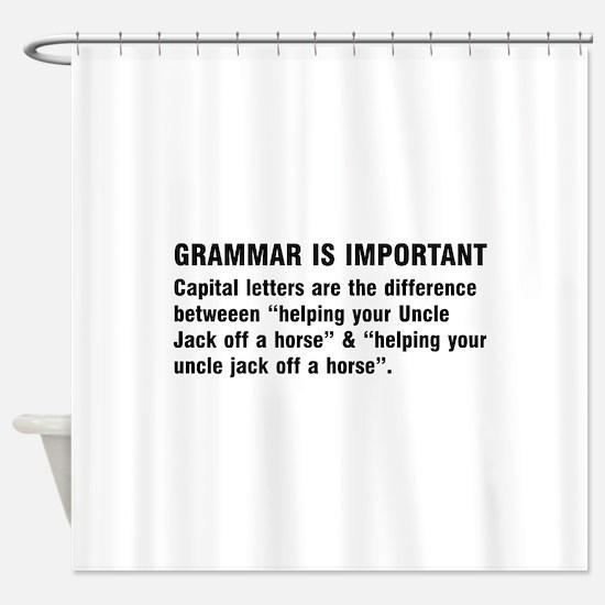 Grammar is important Shower Curtain