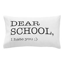 Dear school I hate you Pillow Case