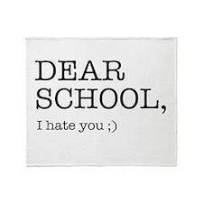 Dear school I hate you Throw Blanket