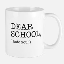 Dear school I hate you Mugs