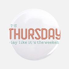 "Thursday Like Weekend 3.5"" Button"