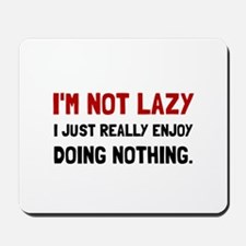 I Am Not Lazy Mousepad