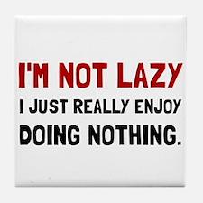 I Am Not Lazy Tile Coaster