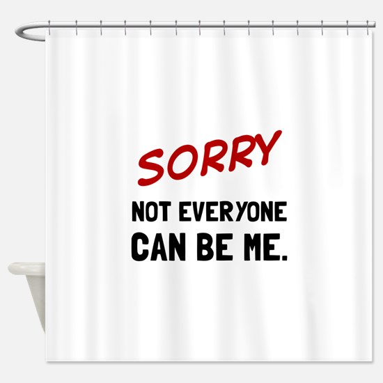 Sorry Be Me Shower Curtain