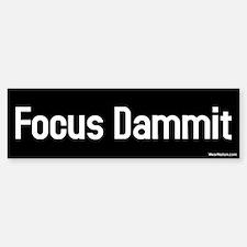 focus dammit Bumper Bumper Bumper Sticker