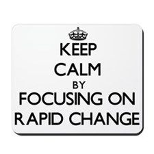 Keep Calm by focusing on Rapid Change Mousepad