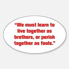 We must learn to live together as brothers or peri