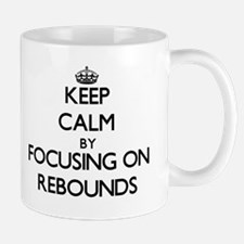 Keep Calm by focusing on Rebounds Mugs