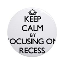 Keep Calm by focusing on Recess Ornament (Round)