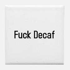 fuck decaf Tile Coaster