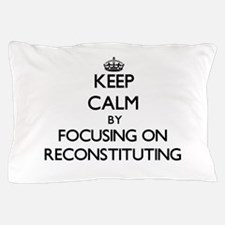 Keep Calm by focusing on Reconstitutin Pillow Case