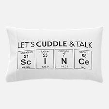 Let's cuddle & talk science Pillow Case