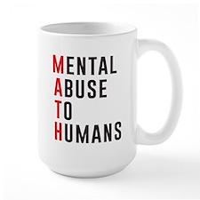 Math mental abuse to humans Mugs