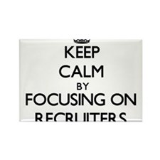 Keep Calm by focusing on Recruiters Magnets