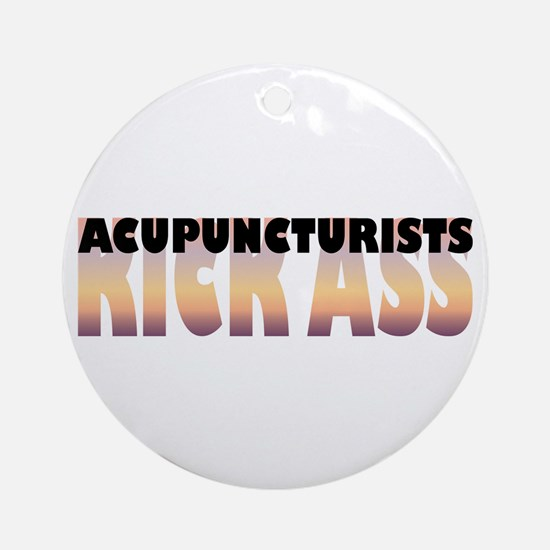 Acupuncturists Kick Ass Ornament (Round)
