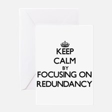 Keep Calm by focusing on Redundancy Greeting Cards