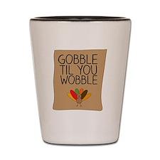 Gobble til you wobble! Shot Glass