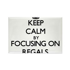 Keep Calm by focusing on Regals Magnets