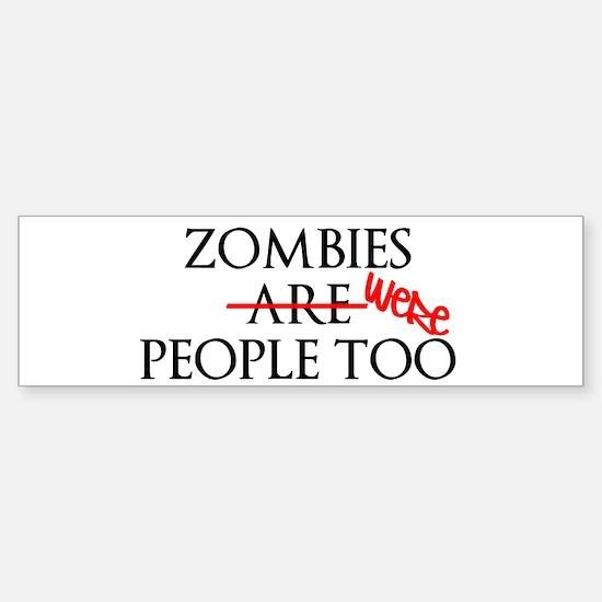 Zombies Were People Too Bumper Bumper Bumper Sticker