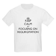 Keep Calm by focusing on Regurgitation T-Shirt