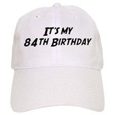 Its my 84th Birthday Baseball Cap