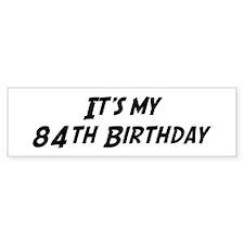 Its my 84th Birthday Bumper Bumper Sticker