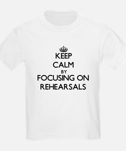 Keep Calm by focusing on Rehearsals T-Shirt