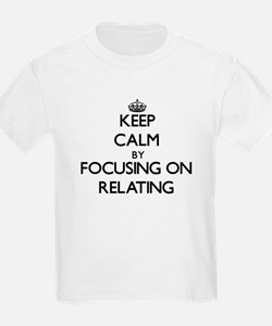 Keep Calm by focusing on Relating T-Shirt