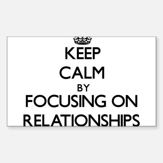 Keep Calm by focusing on Relationships Decal
