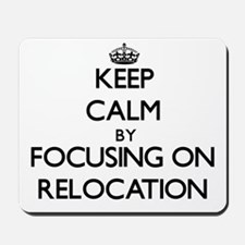 Keep Calm by focusing on Relocation Mousepad