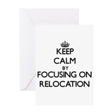 Keep Calm by focusing on Relocation Greeting Cards
