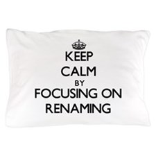Keep Calm by focusing on Renaming Pillow Case