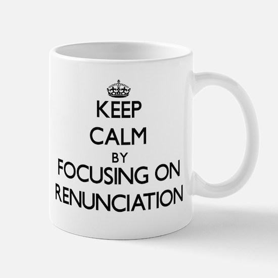 Keep Calm by focusing on Renunciation Mugs